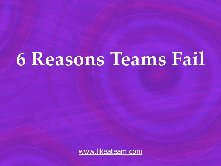 6 Reasons Teams Fail          www.likeateam.com