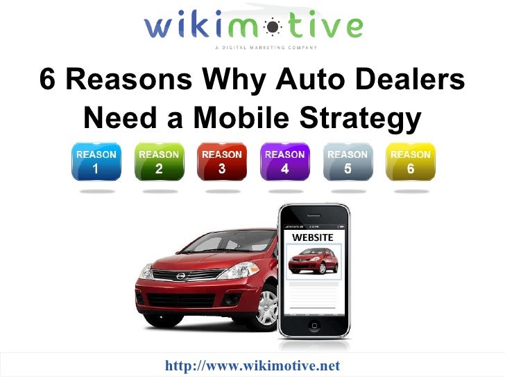 6 Reasons Why Auto Dealers Need a Mobile Strategy http://www.wikimotive.net