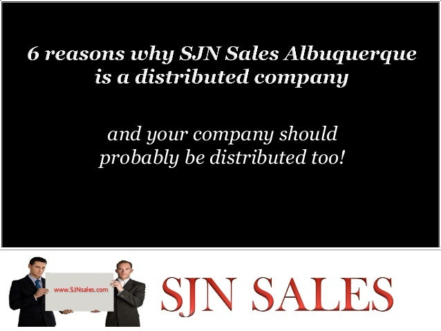 and your company should                probably be distributed too!www.SJNsales.com
