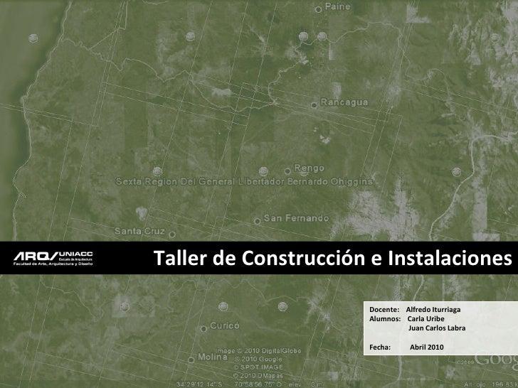 Taller de Construcción e Instalaciones                        Docente: Alfredo Iturriaga                       Alumnos: Ca...