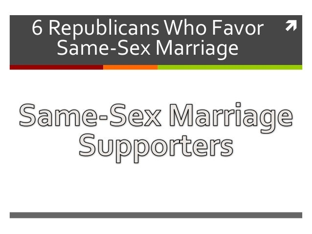 6 Republicans Who Favor      Same-Sex Marriage