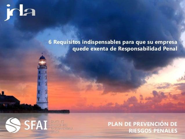 PLAN DE PREVENCIÓN DE RIESGOS PENALES 6 Requisitos indispensables para que su empresa quede exenta de Responsabilidad Penal