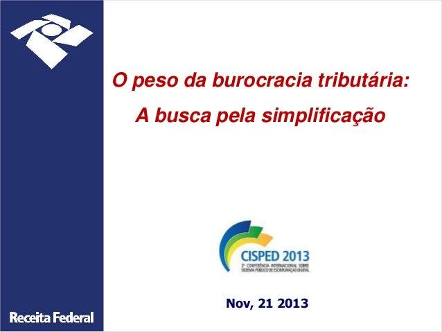 O peso da burocracia tributária:  A busca pela simplificação  Nov, 21 2013