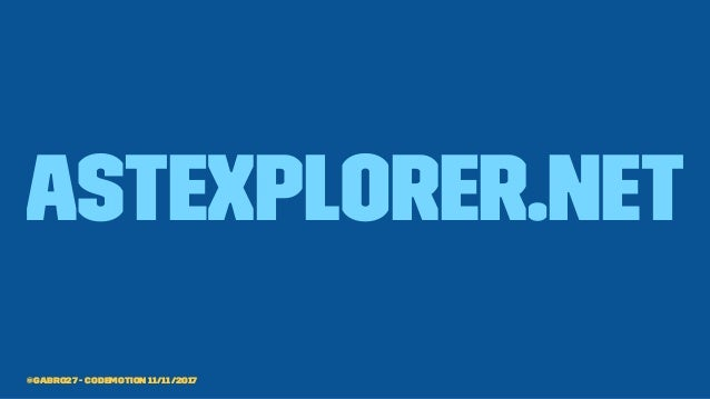 astexplorer.net @gabro27 - Codemotion 11/11/2017