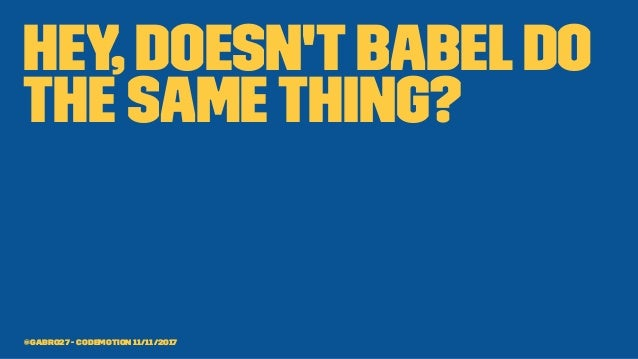 hey, doesn'tbabeldo the samething? @gabro27 - Codemotion 11/11/2017