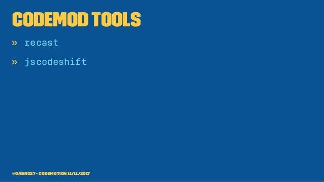 codemodtools » recast » jscodeshift @gabro27 - Codemotion 11/11/2017