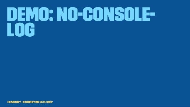 demo: no-console- log @gabro27 - Codemotion 11/11/2017