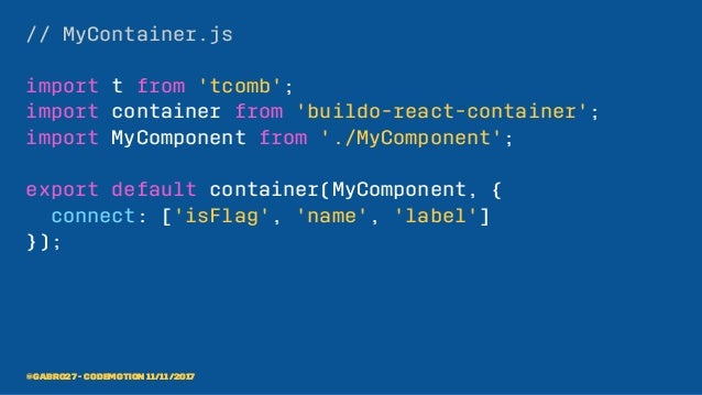 // MyContainer.js import t from 'tcomb'; import container from 'buildo-react-container'; import MyComponent from './MyComp...