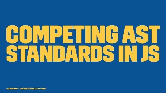CompetingAST standards inJS @gabro27 - Codemotion 11/11/2017