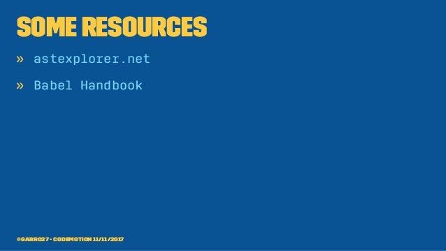 Some resources » astexplorer.net » Babel Handbook @gabro27 - Codemotion 11/11/2017