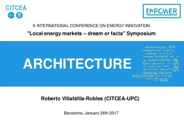 "CITCEA-UPC, Roberto Villafáfila-Robles X INTERNATIONAL CONFERENCE ON ENERGY INNOVATION ""Local energy markets – dream or fa..."