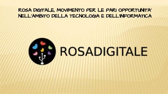 ROSA DIGITALE, MOVIMENTO PER LE PARI OPPORTUNITA' NELL'AMBITO DELLA TECNOLOGIA E DELL'INFORMATICA