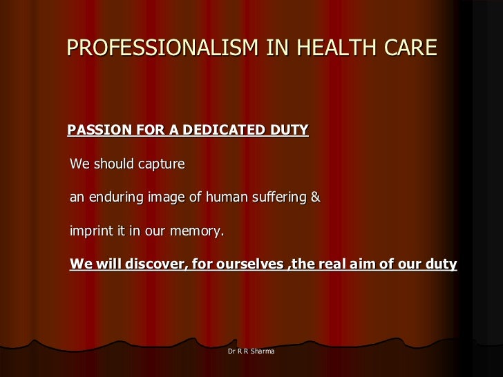 "meaning of professionalism and why healthcare The concept of professionalism for health care providers and organizations can  among these six aims is patient-centered care, defined as ""providing care that ."