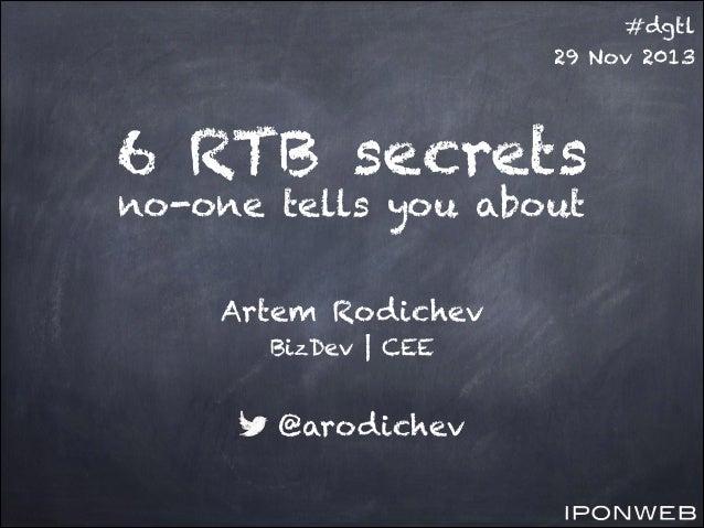 #dgtl 29 Nov 2013  6 RTB secrets no-one tells you about Artem Rodichev BizDev | CEE  @arodichev