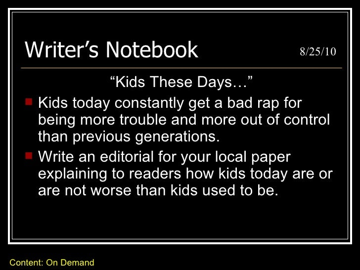 "Writer's Notebook <ul><li>""Kids These Days…"" </li></ul><ul><li>Kids today constantly get a bad rap for being more trouble ..."