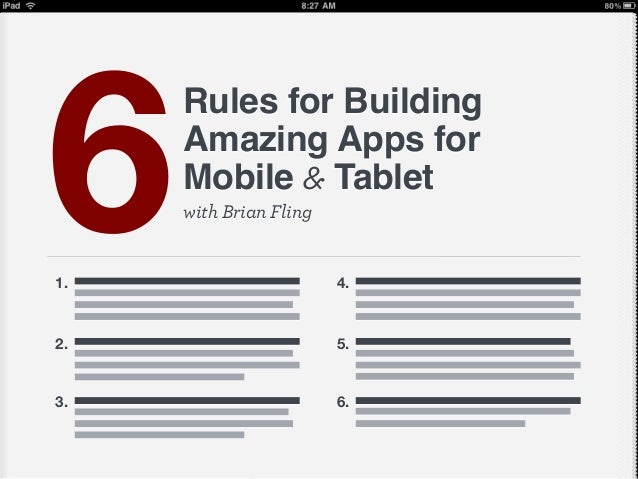 with Brian Fling Rules for Building Amazing Apps for Mobile & Tablet 61. 2. 3. 4. 5. 6.