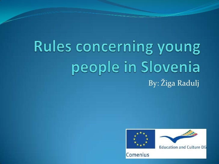Rules concerning young people in Slovenia<br />By: Žiga Radulj<br />