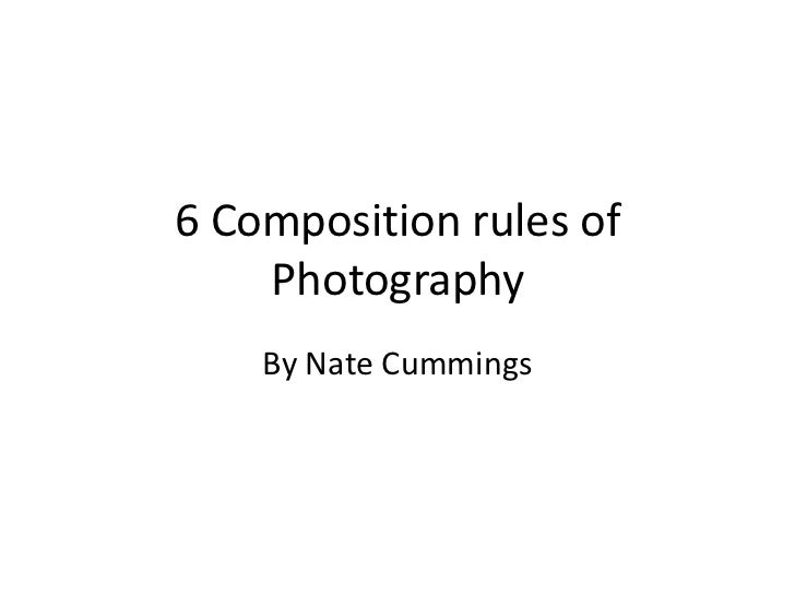 6 Composition rules of Photography<br />By Nate Cummings<br />