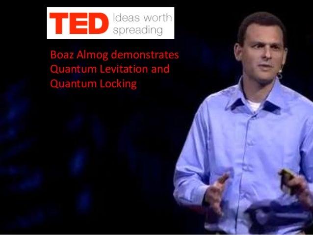 Boaz Almog demonstratesQuantum Levitation andQuantum Locking
