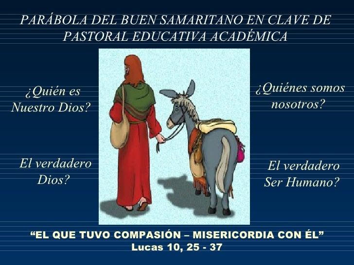 PARÁBOLA DEL BUEN SAMARITANO EN CLAVE DE       PASTORAL EDUCATIVA ACADÉMICA     ¿Quién es                          ¿Quiéne...