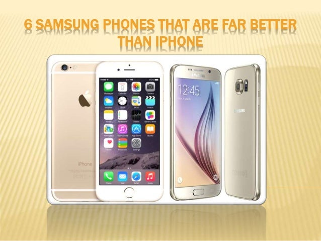 6 SAMSUNG PHONES THAT ARE FAR BETTER THAN IPHONE