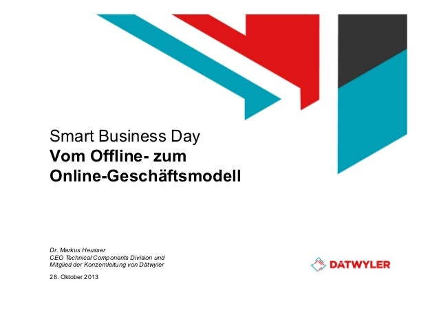 Smart Business Day Vom Offline- zum Online-Geschäftsmodell  Dr. Markus Heusser CEO Technical Components Division und Mitgl...