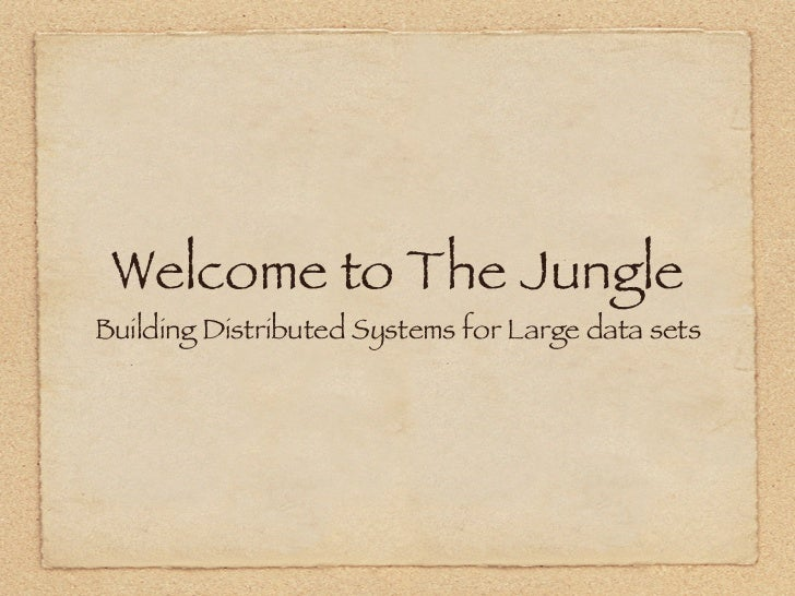 Welcome to The JungleBuilding Distributed Systems for Large data sets