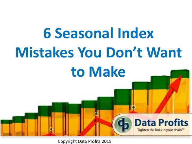 Copyright Data Profits 2015 6 Seasonal Index Mistakes You Don't Want to Make