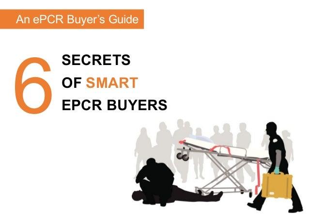 An ePCR Buyer's Guide  6  SECRETS OF SMART EPCR BUYERS