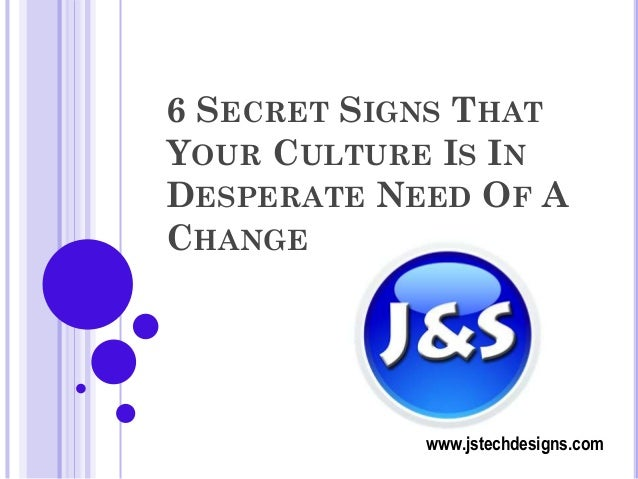 6 SECRET SIGNS THAT YOUR CULTURE IS IN DESPERATE NEED OF A CHANGE  www.jstechdesigns.com