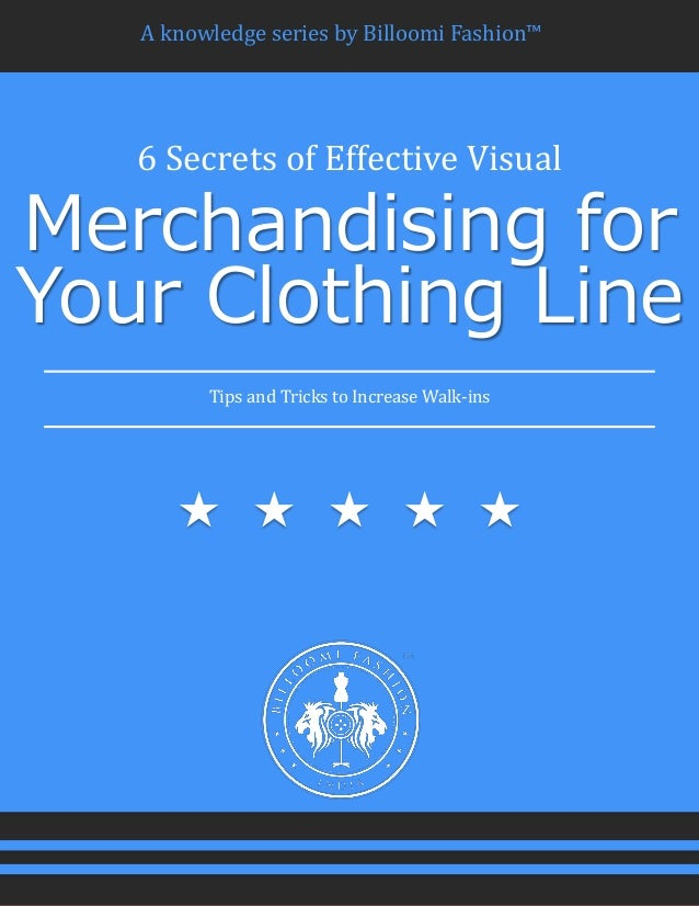A knowledge series by Billoomi Fashion™ 6 Secrets of Effective Visual Merchandising for Your Clothing Line Tips and Tricks...