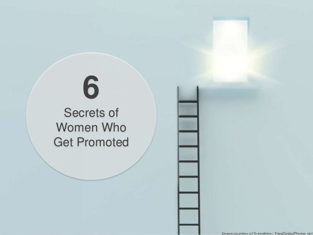 1 © COPYRIGHT 2013 WOMEN'S LEADERSHIP COACHING, INC. 6 Secrets of Women Who Get Promoted