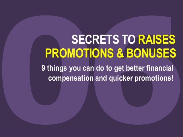SECRETS TO RAISES PROMOTIONS & BONUSES 9 things you can do to get better financial compensation and quicker promotions!