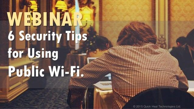 © 2015 Quick Heal Technologies Ltd. WEBINAR 6 Security Tips for Using Public Wi-Fi.