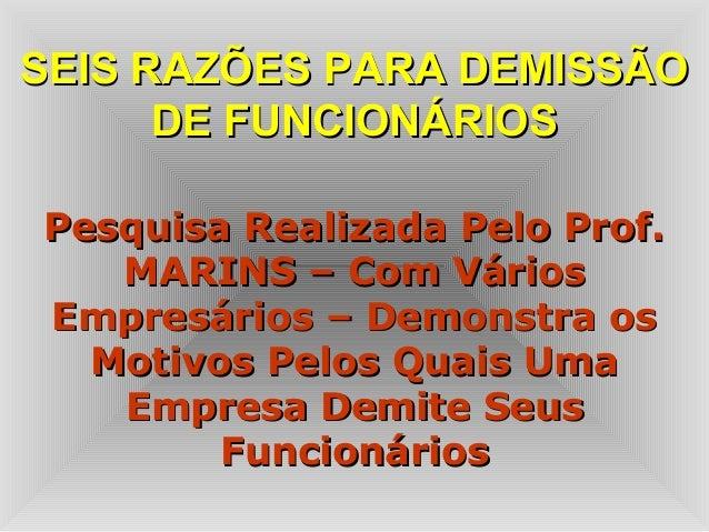 SEIS RAZÕES PARA DEMISSÃOSEIS RAZÕES PARA DEMISSÃO DE FUNCIONÁRIOSDE FUNCIONÁRIOS Pesquisa Realizada Pelo Prof.Pesquisa Re...
