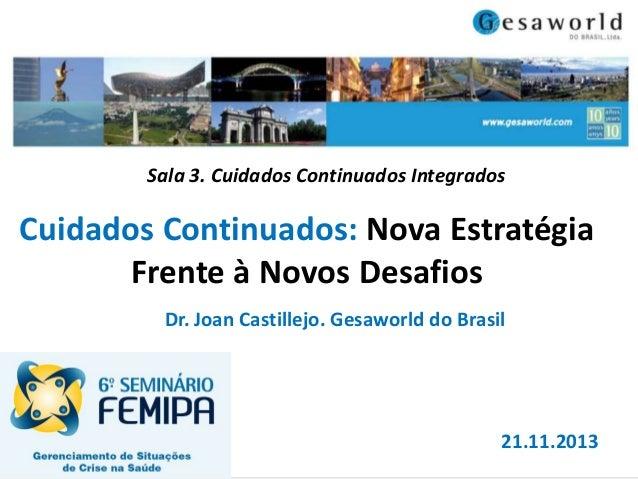 Sala 3. Cuidados Continuados Integrados  Cuidados Continuados: Nova Estratégia Frente à Novos Desafios Dr. Joan Castillejo...
