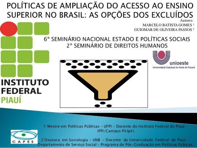 Autores:  MARCELO BATISTA GOMES 1  GUIOMAR DE OLIVEIRA PASSOS 2  1 Mestre em Políticas Públicas – UFPI – Docente do Instit...