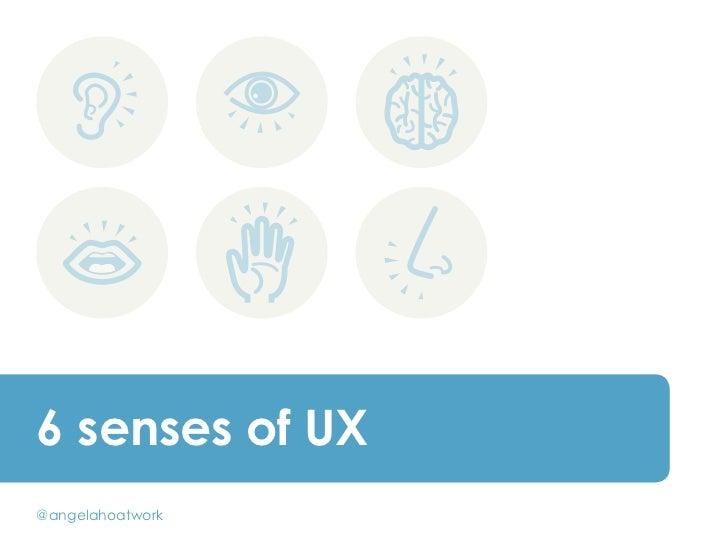 6 senses of UX@angelahoatwork