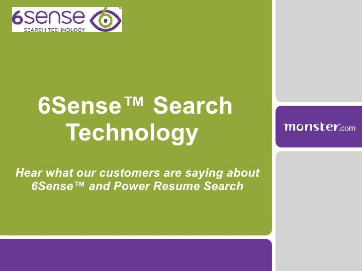 6Sense™ Search Technology  Hear what our customers are saying about 6Sense™ and Power Resume Search