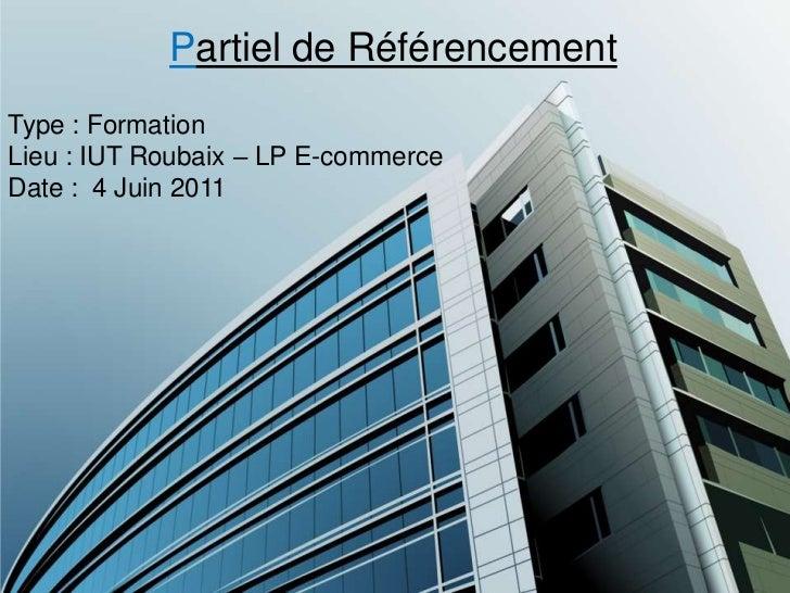 Partiel de Référencement<br />Type : Formation<br />Lieu : IUT Roubaix – LP E-commerce<br />Date :  4 Juin 2011<br />
