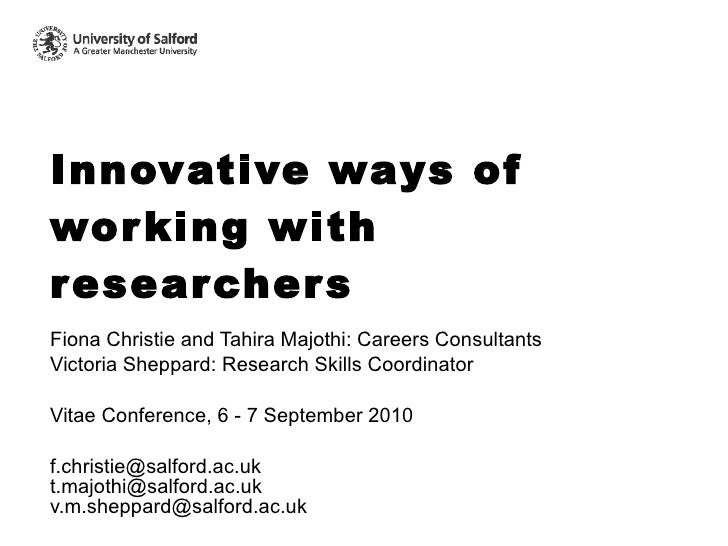 Innovative ways of working with researchers Fiona Christie and Tahira Majothi: Careers Consultants Victoria Sheppard: Rese...