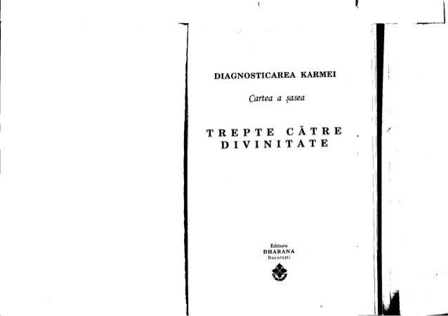 1 DIAGNOSTICAREA KARMEI Cartea a sasea, TREPTE CATRE DIVINITATE Editura DHARANA Bucure~ti ~ tJ ,, III! IJ. i . ! I I I / '...