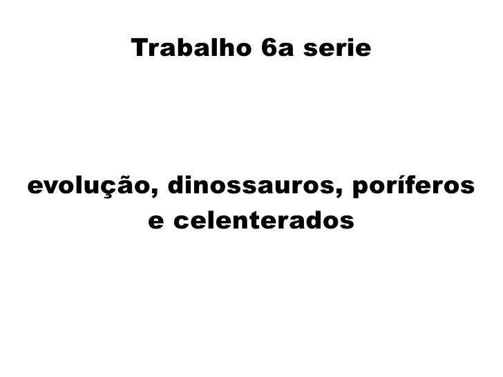Trabalho 6a serie     evolução, dinossauros, poríferos         e celenterados