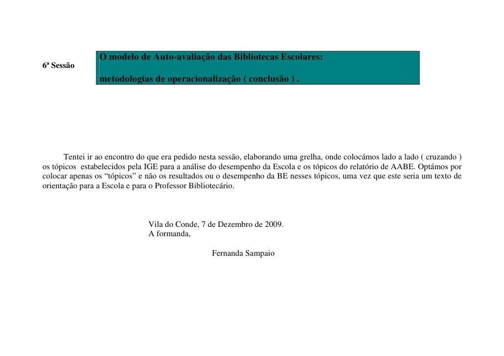 O modelo de Auto-avaliação das Bibliotecas Escolares: 6ª Sessão                 metodologias de operacionalização ( conclu...