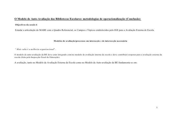 O Modelo de Auto-Avaliação das Bibliotecas Escolares: metodologias de operacionalização (Conclusão) Objectivos da sessão 6...