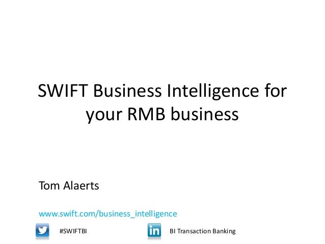 SWIFT Business Intelligence for your RMB business Tom Alaerts www.swift.com/business_intelligence BI Transaction Banking#S...