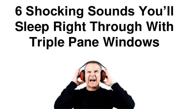 6 Shocking Sounds You'll Sleep Right Through With Triple Pane Windows