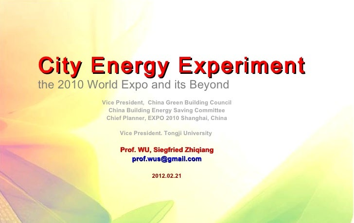 City Energy Experimentthe 2010 World Expo and its Beyond           Vice President, China Green Building Council           ...
