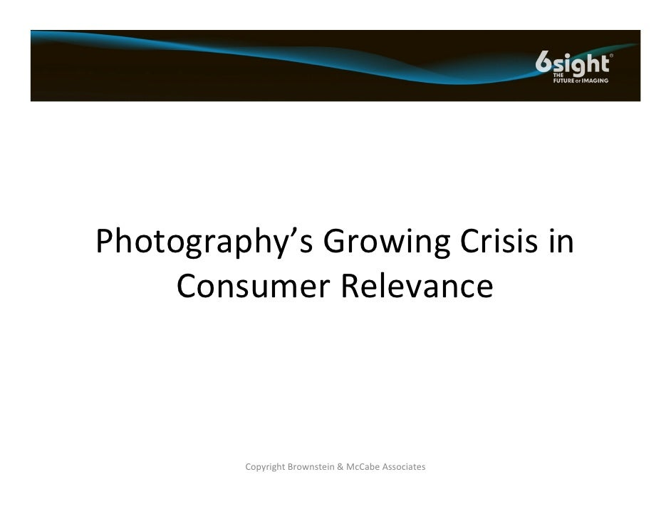 Photography's Growing Crisis in       Consumer Relevance             Copyright Brownstein & McCabe Associates