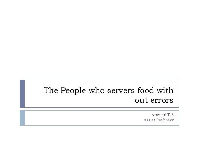 The People who servers food with out errors Aravind.T.S Assist Professor